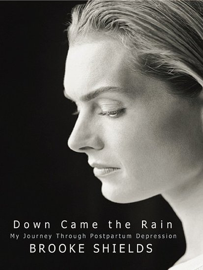 In her memoir, Down Came the Rain: My Journey Through Postpartum Depression, former child star Brooke Shields lends a celebrity voice to the depression that many new mothers are afraid to open up about.
