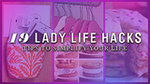 19 Lady Life Hacks: Tips to Simplify Your Life