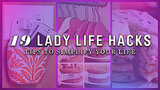 Nineteen Lady Life Hacks: Tips to Simplify Your Life