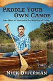 Paddle Your Own Canoe: One Man's Fundamentals For Delicious Living ($17)