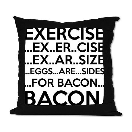 Exercise = Bacon Pillow