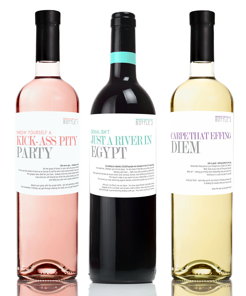"She's being a bit dramatic, and she knows it. Laugh it off with some breakup wine labels ($15) that feature phrases like ""Throw yourself a kick-ass pity party"" and ""Denial isn't just a river in Egypt."""