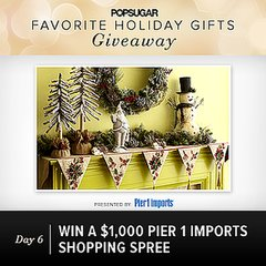 Favorite Holiday Gifts, Day 6: Win $1,000 to Pier 1 Imports