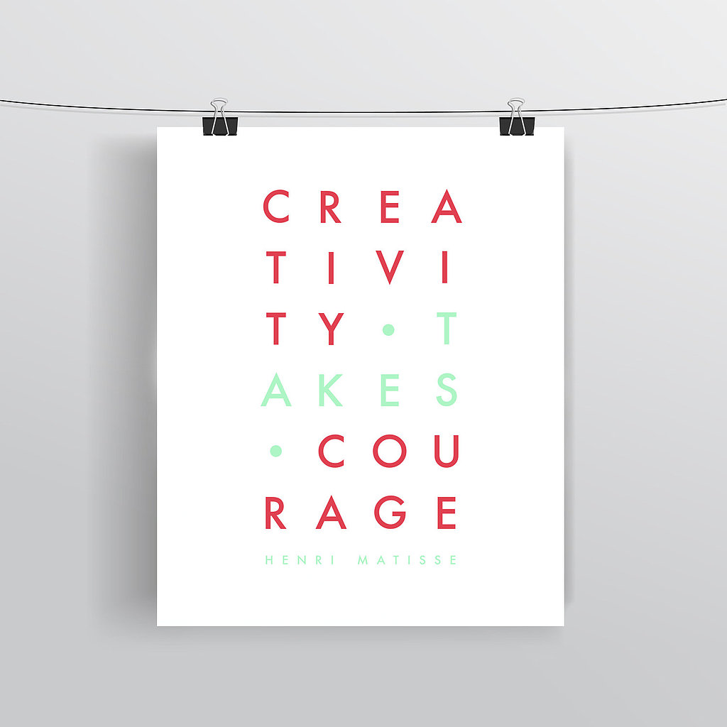 "This pink poster ($8-$16) has the Matisse quote ""creativity takes courage"" on it."