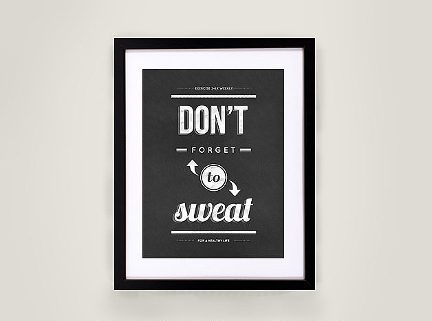 Consider this Don't Forget to Sweat print ($22) a nice rhyming reminder.