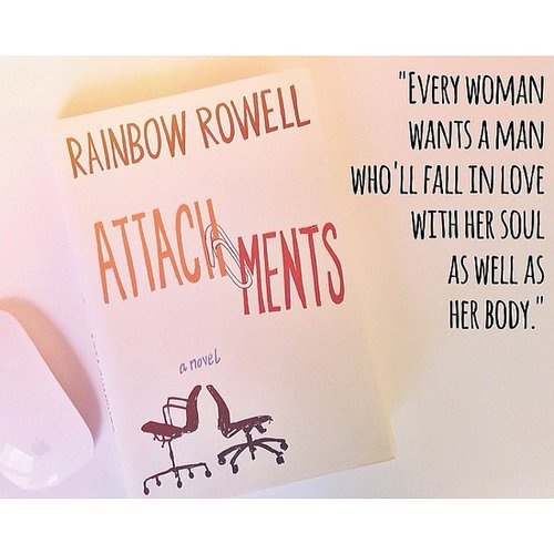 "I loved Rainbow Rowell's Attachments and had to share this quote: ""Every woman wants a man who'll fall in love with her soul as well as her body."""
