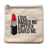 Love Raised Me Lipstick Saved Me Clutch