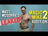You laugh and swoon and love everything about his fake Magic Mike 2 audition.