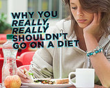 Why You Really, Really Shouldn't Go On a Diet