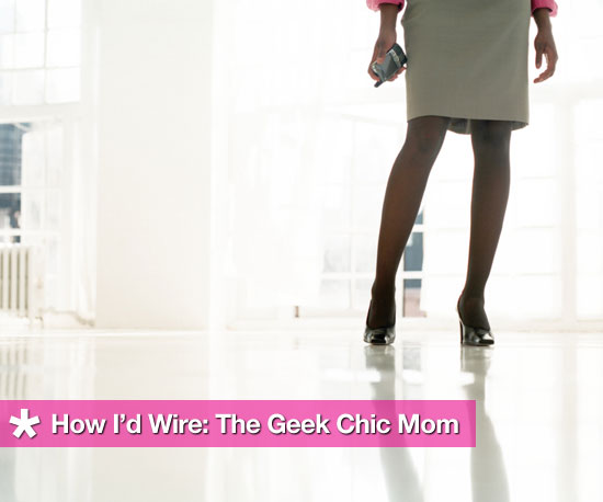 How I&#039;d Wire The Geek Chic Mom