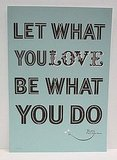 A quote from Persian poet Rumi, Let What You Love Be What You Do ($35) is a great reminder for those stuck doing things they're less than passionate about.