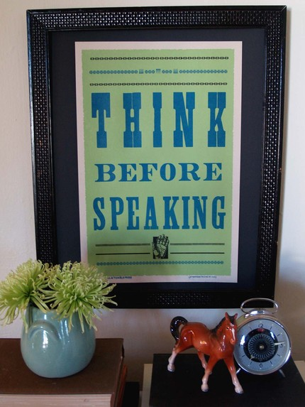 For those of us who tend to blurt things out willy nilly, it's helpful to be reminded to Think Before Speaking ($20).