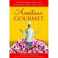 Yummy Link: Read the Amateur Gourmet's Book. You can now get your hands on ...