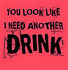 "Product of the Day: ""You Look Like I Need Another Drink"" T-Shirt"