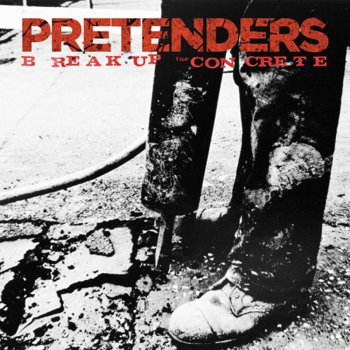 The Pretenders: Break Up the Concrete