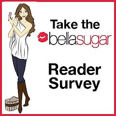 Take the BellaSugar Reader Survey!