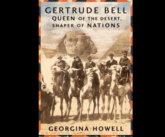 Gertrude Bell Queen of the Desert, Shaper of Nations by Georgina Howell