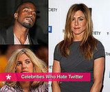 Celebrities Who Hate Twitter