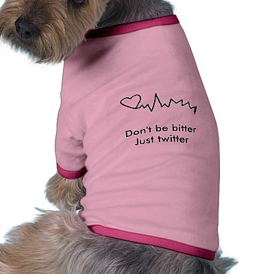 Don't be bitter Just twitter Dog t-shirt ($20)