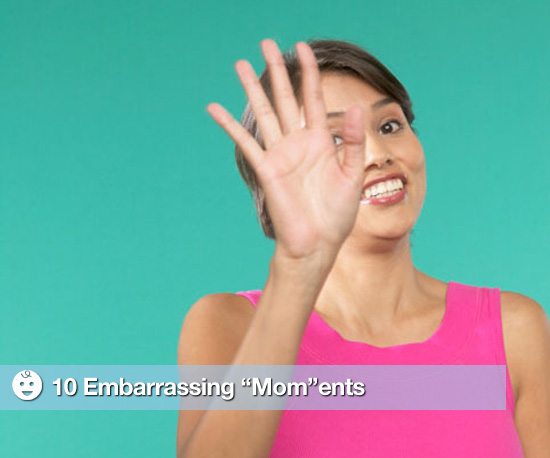"10 Embarrassing ""Mom""ents"