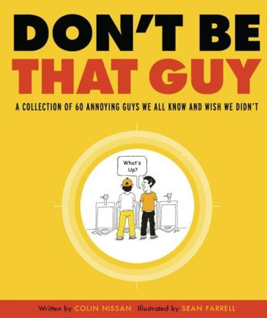 Don't Be That Guy: The Top 10 Guys No Guy Should Be