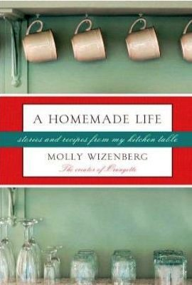 In A Homemade Life: Stories and Recipes From My Kitchen Table, writer and cook Molly Wizenberg recounts the importance of a life lived around home cooking.