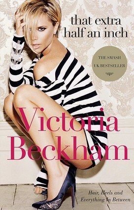 Fab Read: That Extra Half an Inch: Hair, Heels and Everything in Between by Victoria Beckham